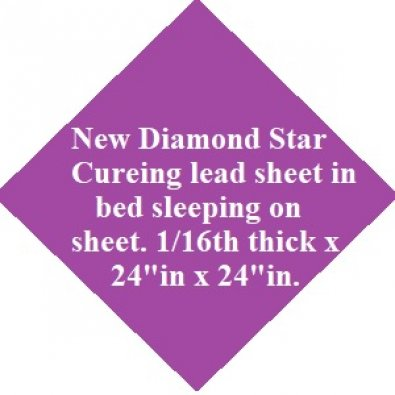 New Diamond Star Cureing lead sheet in bed sleeping on sheet. 1/16th thick x 24