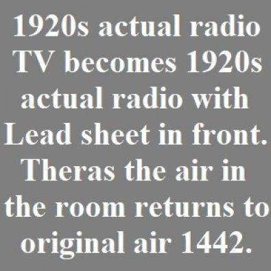 1920s actual radio. TV becomes 1920s radio with Lead sheet in front. Theras the air in the room returns to original air 1442.