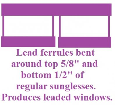 Leaded Sunglasses = leaded windows for you. Lead on top 5/8