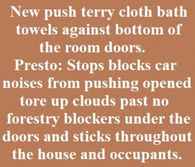 New push towels or rags cloth bath towels against bottom of the room doors and car doors.
