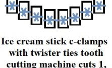 Easy Fastest US Precison Made Tooth Cutting Machine C-clamp Made Out Of An Ice Cream Stick. With Twister Tie Tightener.