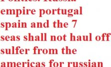 Politics Russia shaws shall not haul off sulfer from the americas for russian gun powder or rocket fuels
